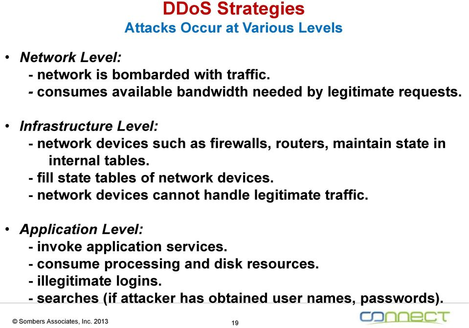 Infrastructure Level: - network devices such as firewalls, routers, maintain state in internal tables.