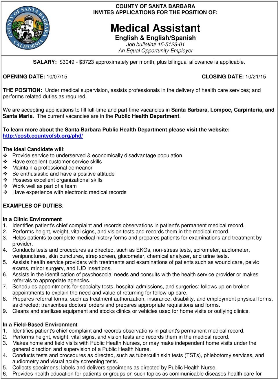 OPENING DATE: 10/07/15 CLOSING DATE: 10/21/15 THE POSITION: Under medical supervision, assists professionals in the delivery of health care services; and performs related duties as required.