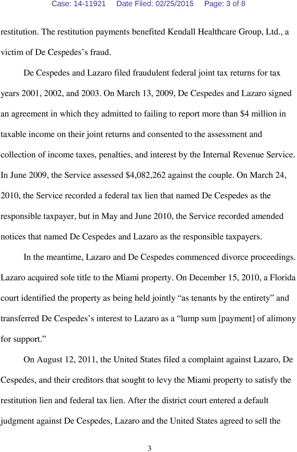 On March 13, 2009, De Cespedes and Lazaro signed an agreement in which they admitted to failing to report more than $4 million in taxable income on their joint returns and consented to the assessment