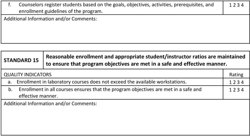 STANDARD 15 Reasonable enrollment and appropriate student/instructor ratios are maintained to ensure that program
