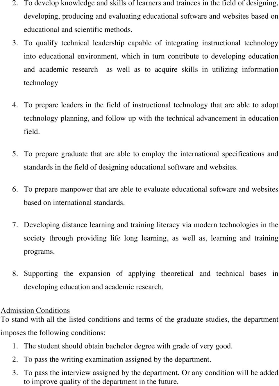 To qualify technical leadership capable of integrating instructional technology into educational environment, which in turn contribute to developing education and academic research as well as to