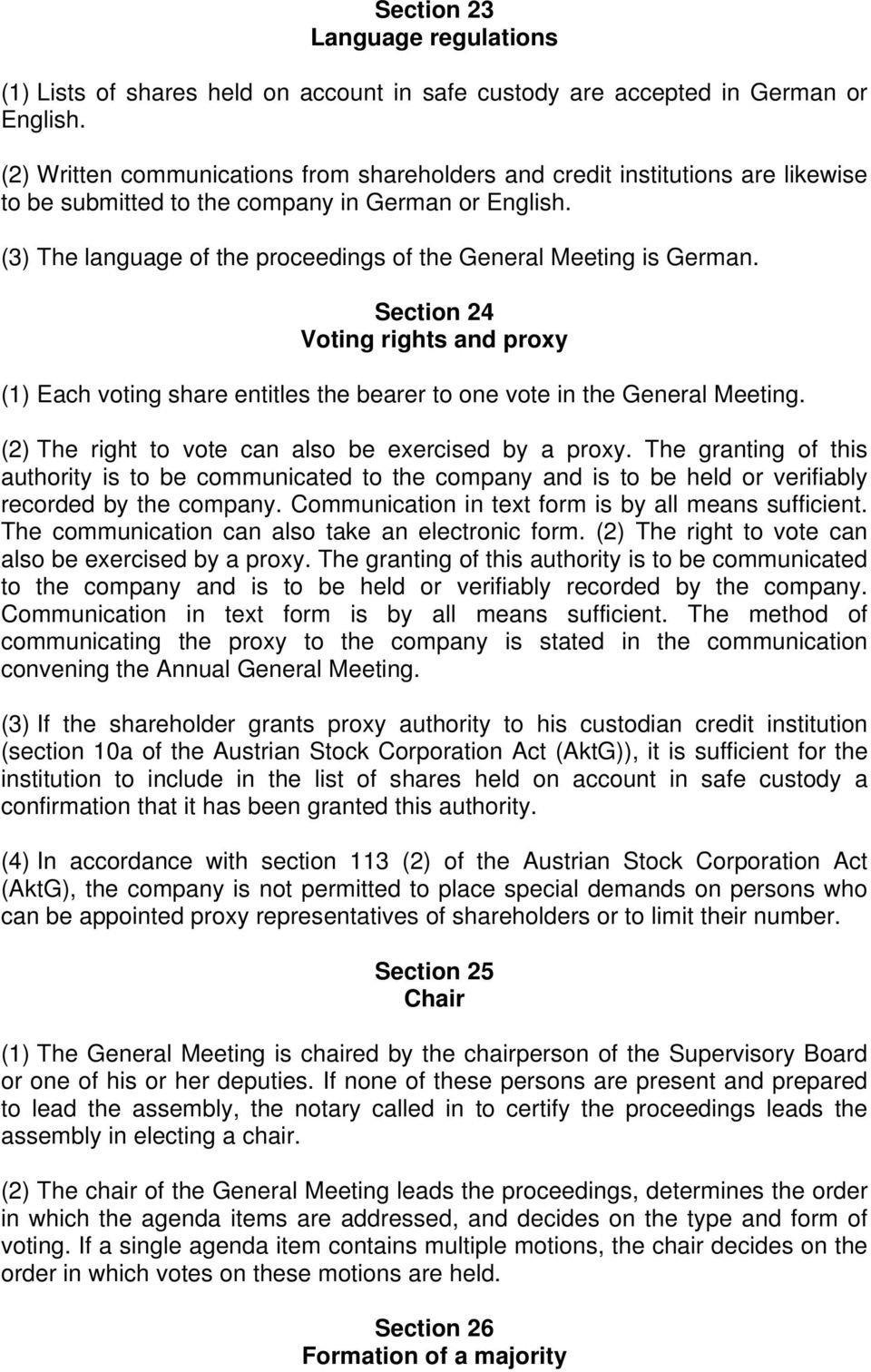 (3) The language of the proceedings of the General Meeting is German. Section 24 Voting rights and proxy (1) Each voting share entitles the bearer to one vote in the General Meeting.