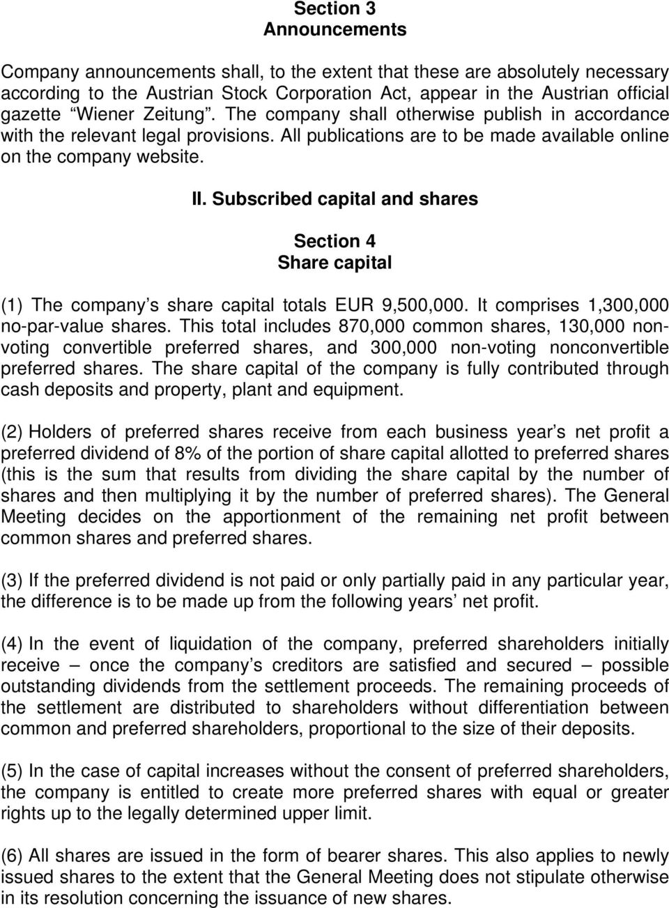 Subscribed capital and shares Section 4 Share capital (1) The company s share capital totals EUR 9,500,000. It comprises 1,300,000 no-par-value shares.