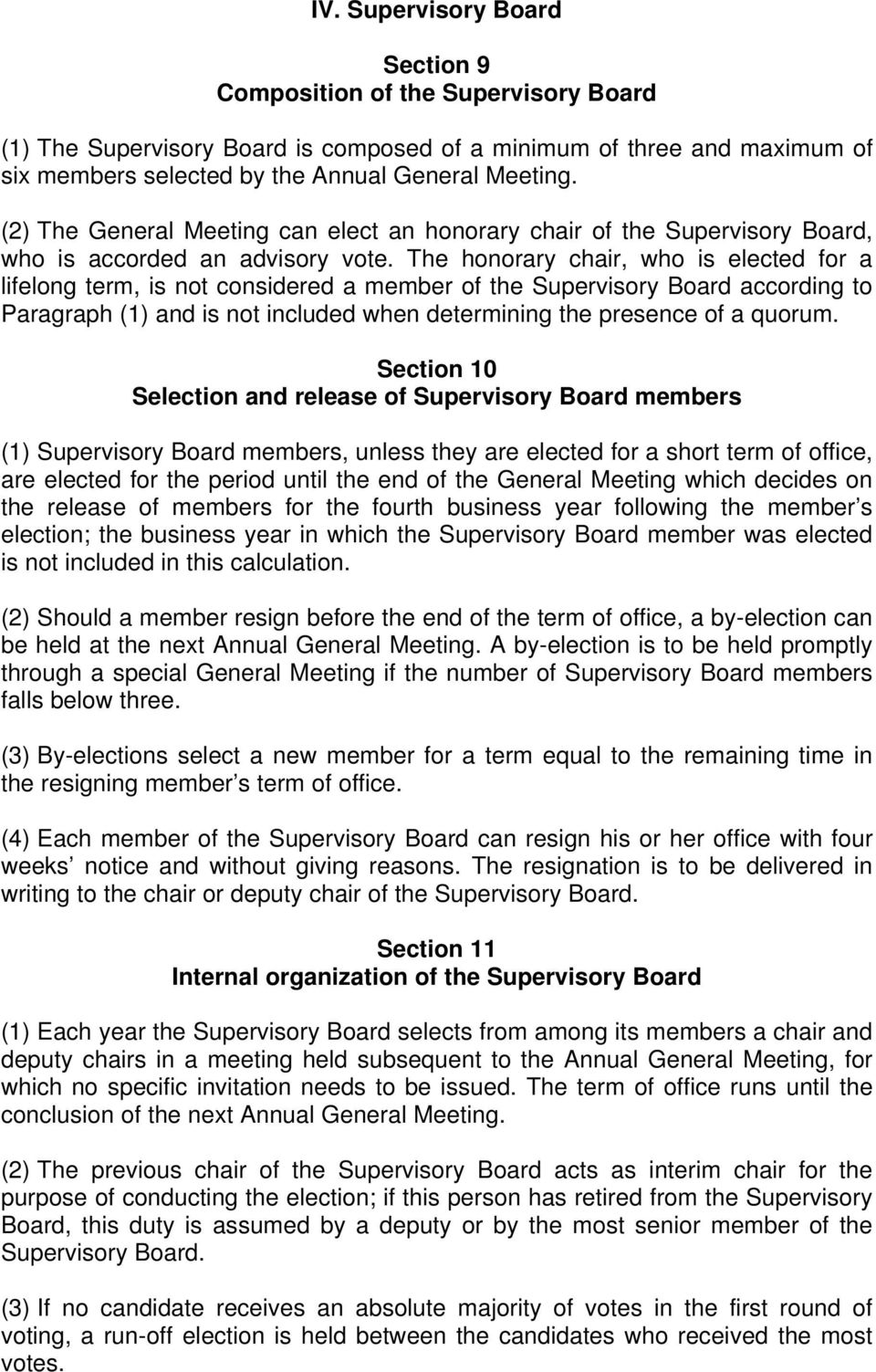 The honorary chair, who is elected for a lifelong term, is not considered a member of the Supervisory Board according to Paragraph (1) and is not included when determining the presence of a quorum.