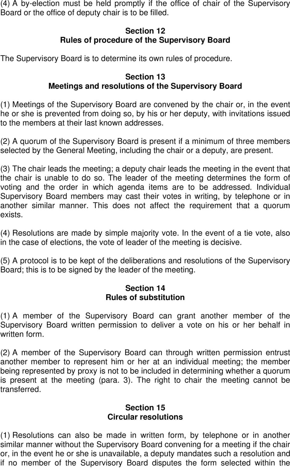 Section 13 Meetings and resolutions of the Supervisory Board (1) Meetings of the Supervisory Board are convened by the chair or, in the event he or she is prevented from doing so, by his or her