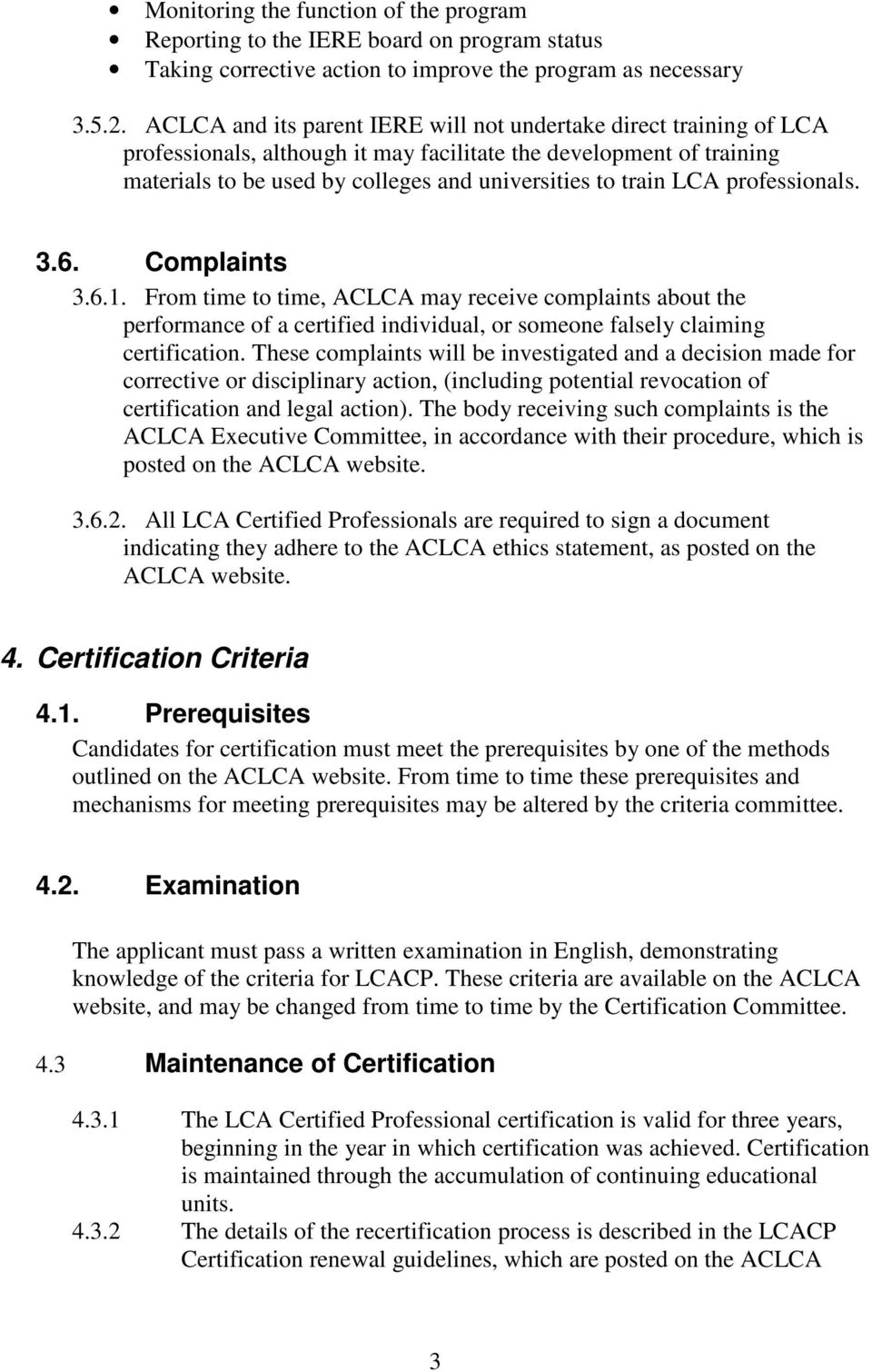 LCA professionals. 3.6. Complaints 3.6.1. From time to time, ACLCA may receive complaints about the performance of a certified individual, or someone falsely claiming certification.