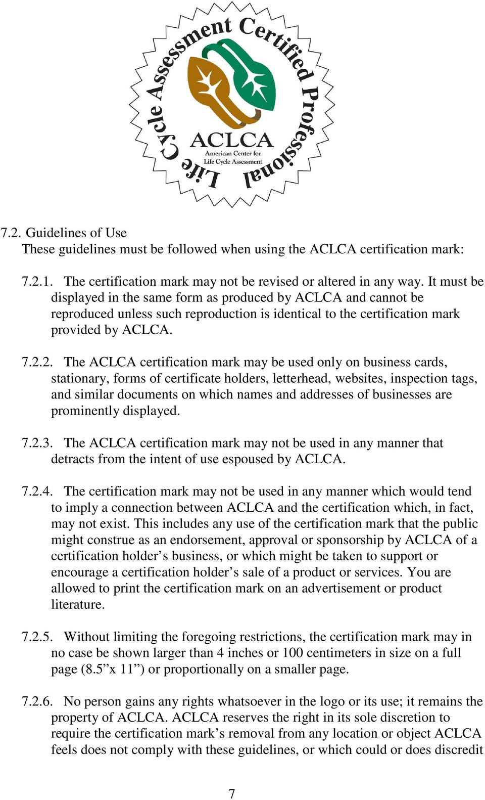 2. The ACLCA certification mark may be used only on business cards, stationary, forms of certificate holders, letterhead, websites, inspection tags, and similar documents on which names and addresses