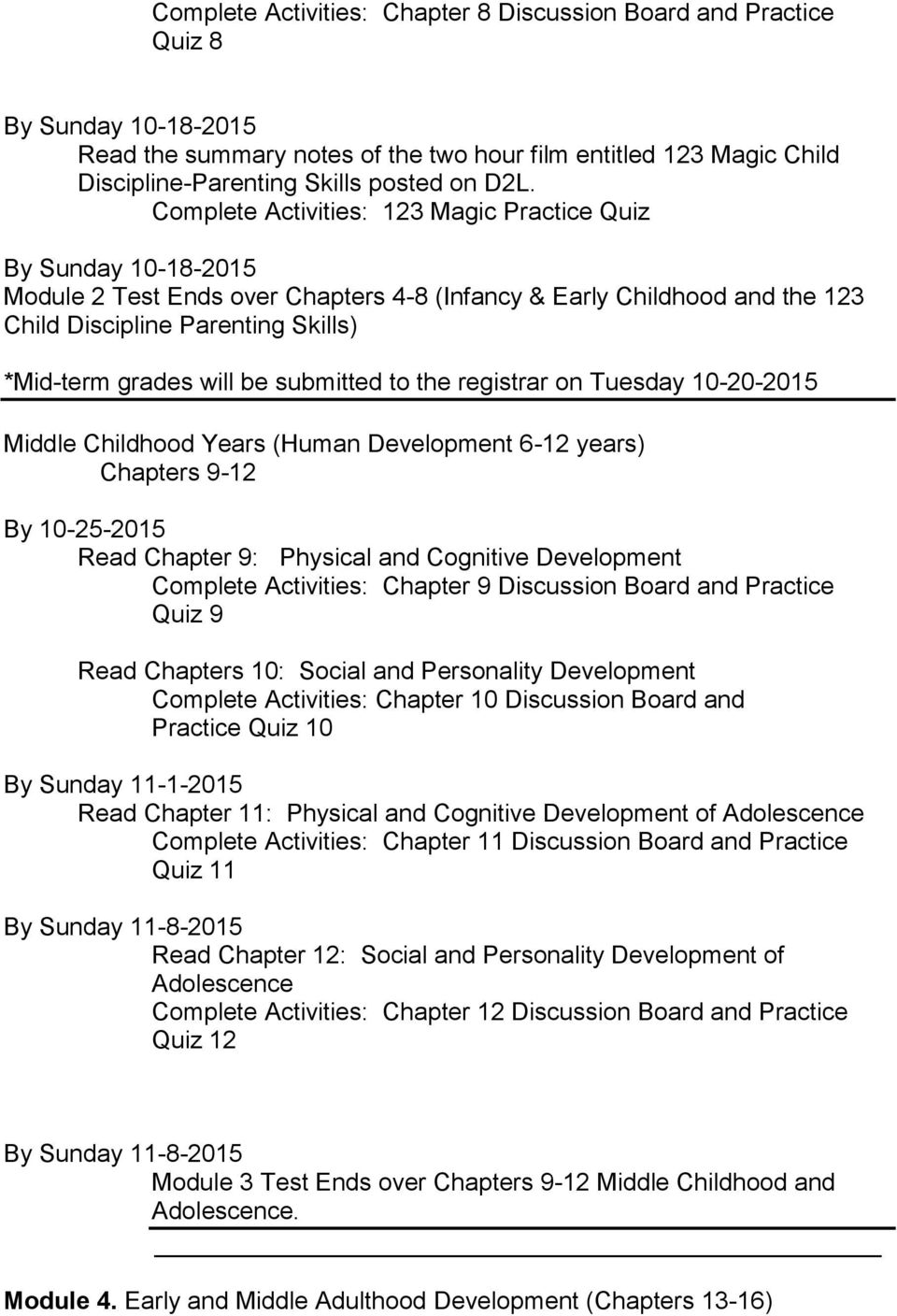be submitted to the registrar on Tuesday 10-20-2015 Middle Childhood Years (Human Development 6-12 years) Chapters 9-12 By 10-25-2015 Read Chapter 9: Physical and Cognitive Development Complete