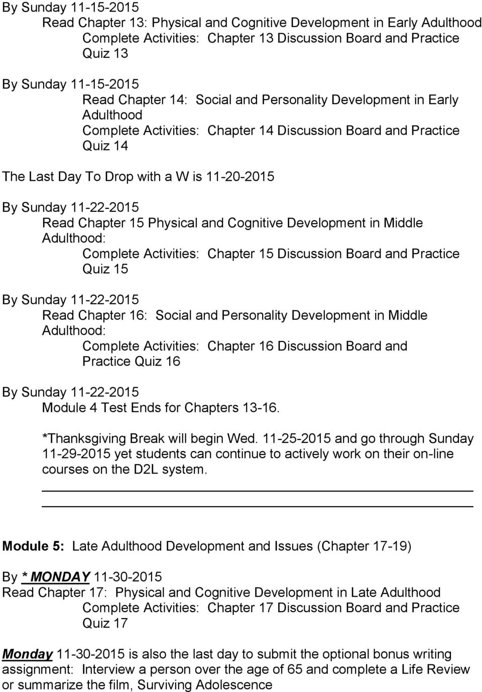 Chapter 15 Physical and Cognitive Development in Middle Adulthood: Complete Activities: Chapter 15 Discussion Board and Practice Quiz 15 By Sunday 11-22-2015 Read Chapter 16: Social and Personality