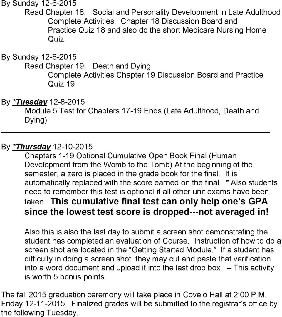 Adulthood, Death and Dying) By *Thursday 12-10-2015 Chapters 1-19 Optional Cumulative Open Book Final (Human Development from the Womb to the Tomb) At the beginning of the semester, a zero is placed