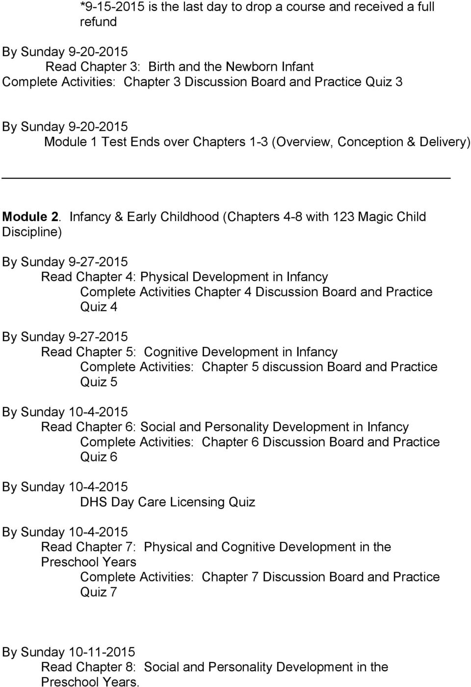 Infancy & Early Childhood (Chapters 4-8 with 123 Magic Child Discipline) By Sunday 9-27-2015 Read Chapter 4: Physical Development in Infancy Complete Activities Chapter 4 Discussion Board and