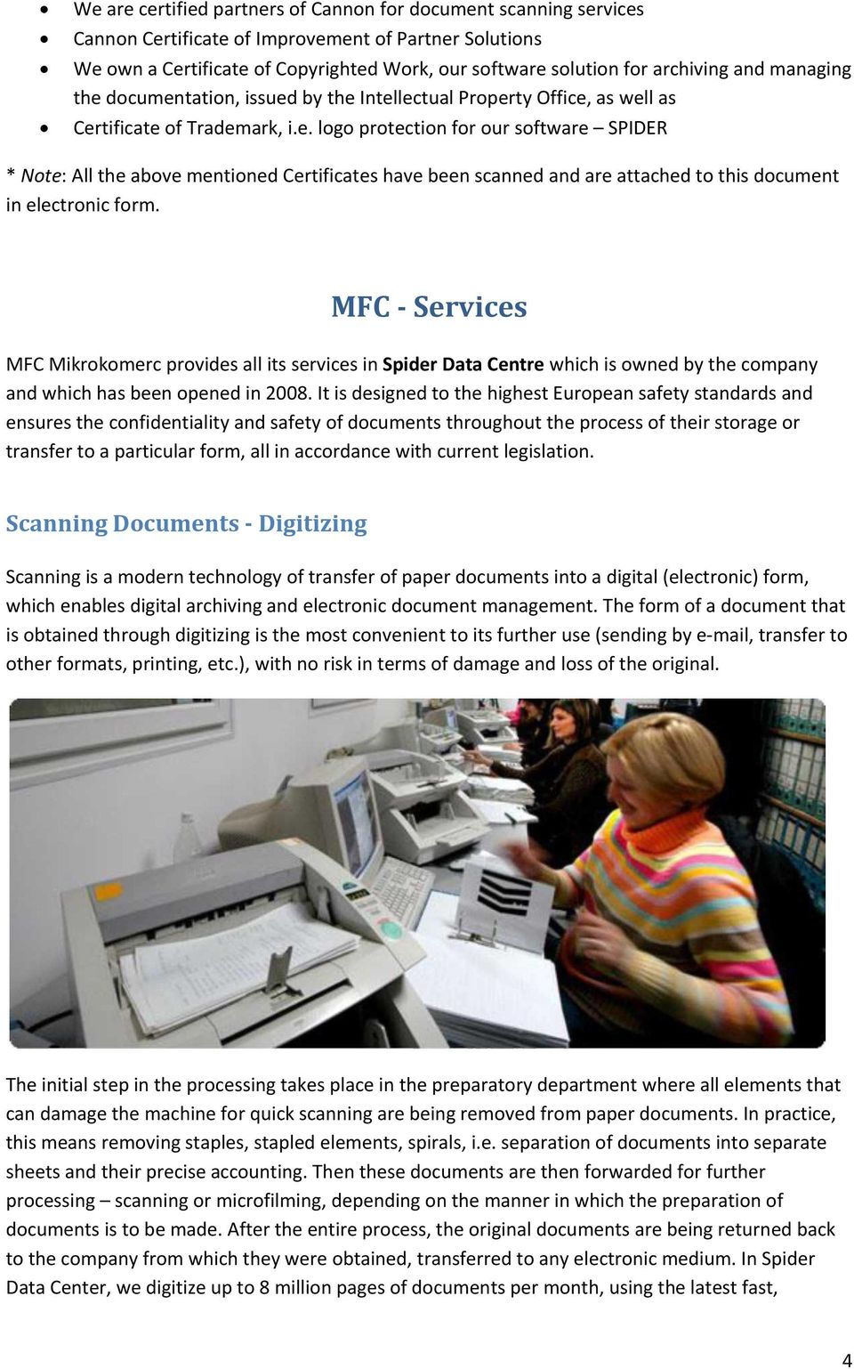 MFC Services MFC Mikrokomerc provides all its services in Spider Data Centre which is owned by the company and which has been opened in 2008.