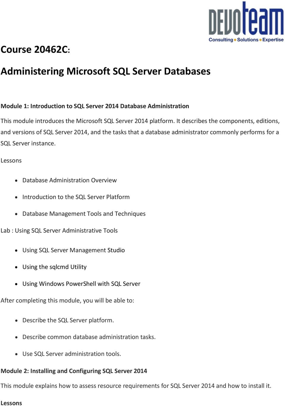 Database Administration Overview Introduction to the SQL Server Platform Database Management Tools and Techniques Lab : Using SQL Server Administrative Tools Using SQL Server Management Studio Using