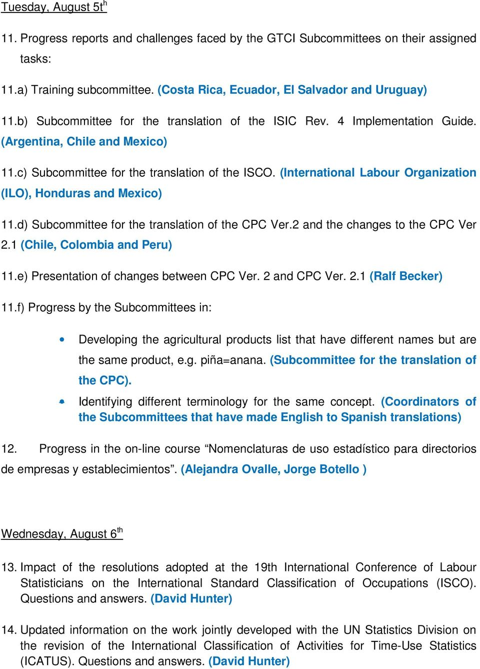 (International Labour Organization (ILO), Honduras and Mexico) 11.d) Subcommittee for the translation of the CPC Ver.2 and the changes to the CPC Ver 2.1 (Chile, Colombia and Peru) 11.