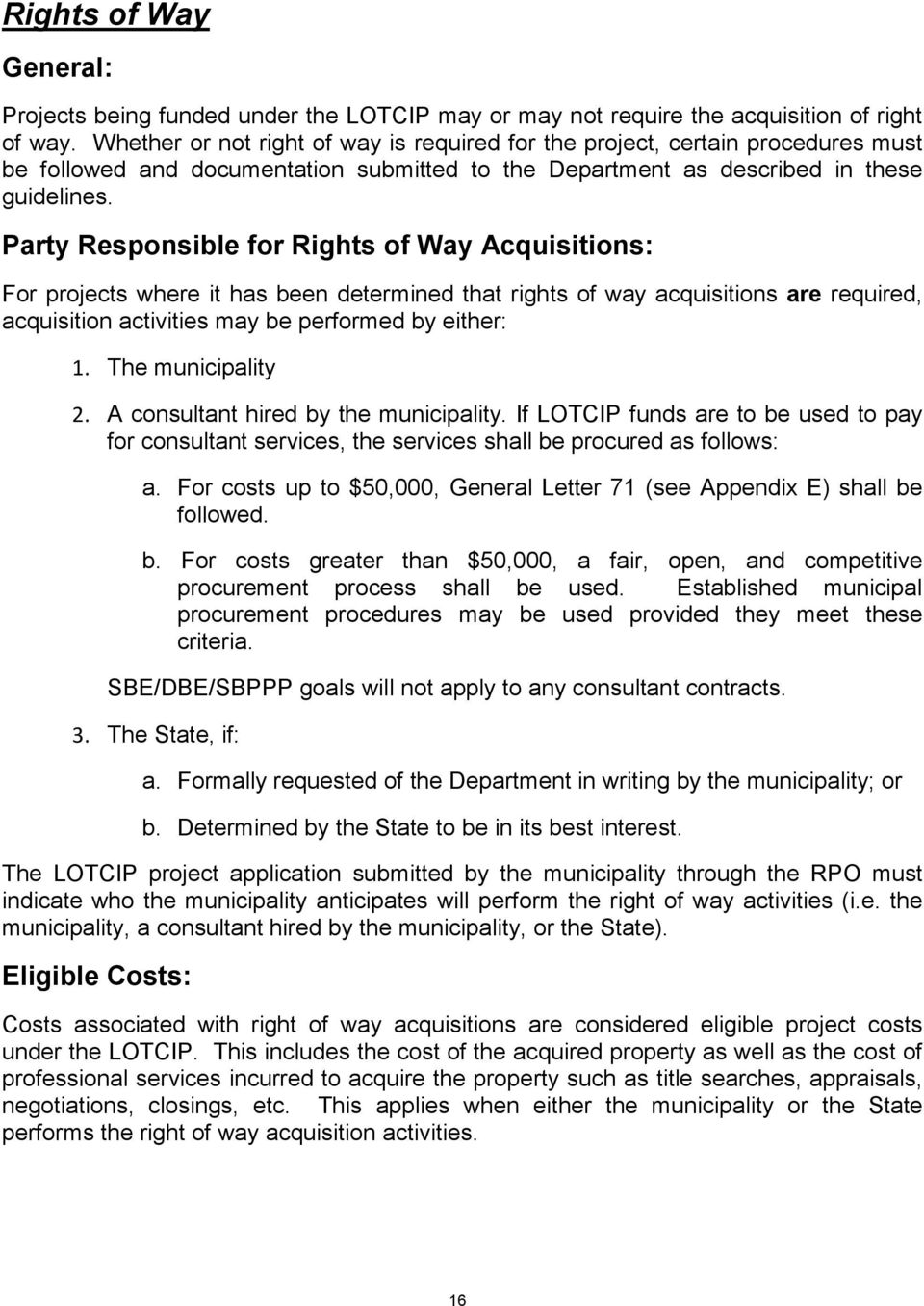 Party Responsible for Rights of Way Acquisitions: For projects where it has been determined that rights of way acquisitions are required, acquisition activities may be performed by either: 1.