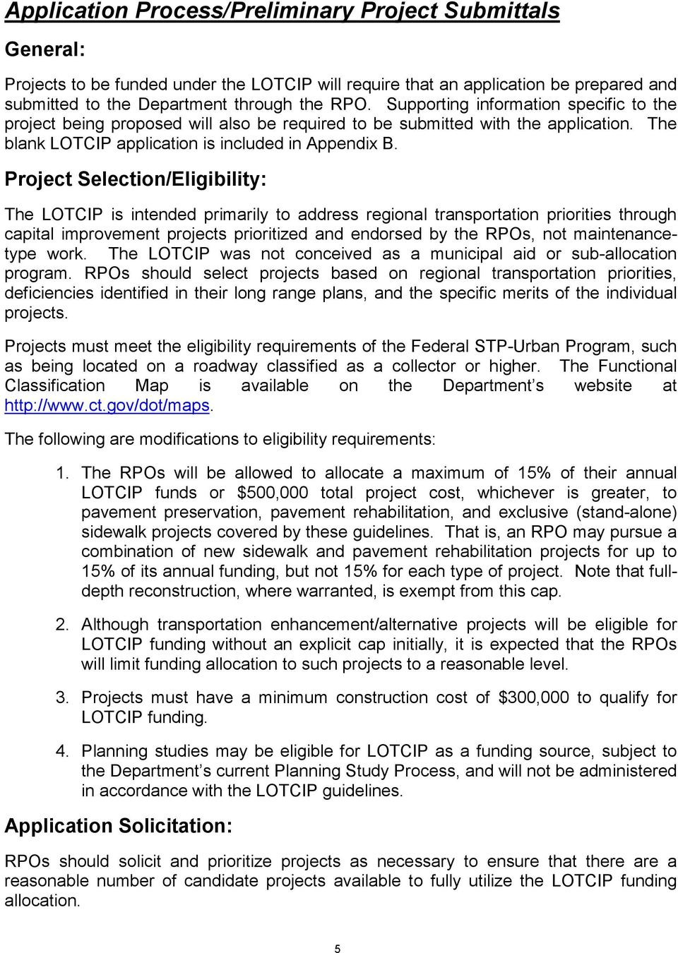 Project Selection/Eligibility: The LOTCIP is intended primarily to address regional transportation priorities through capital improvement projects prioritized and endorsed by the RPOs, not