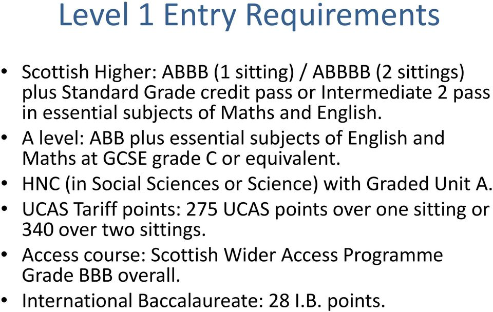 A level: ABB plus essential subjects of English and Maths at GCSE grade C or equivalent.