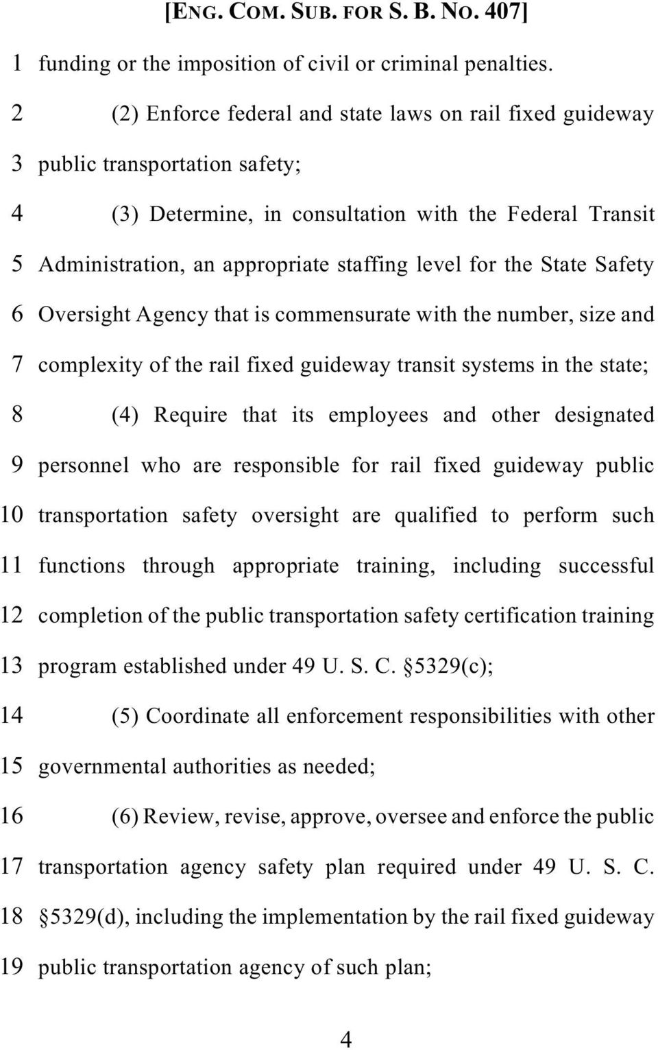for the State Safety 6 Oversight Agency that is commensurate with the number, size and 7 complexity of the rail fixed guideway transit systems in the state; 8 (4) Require that its employees and other