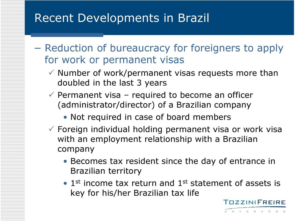 members Foreign individual holding permanent visa or work visa with an employment relationship with a Brazilian company Becomes tax
