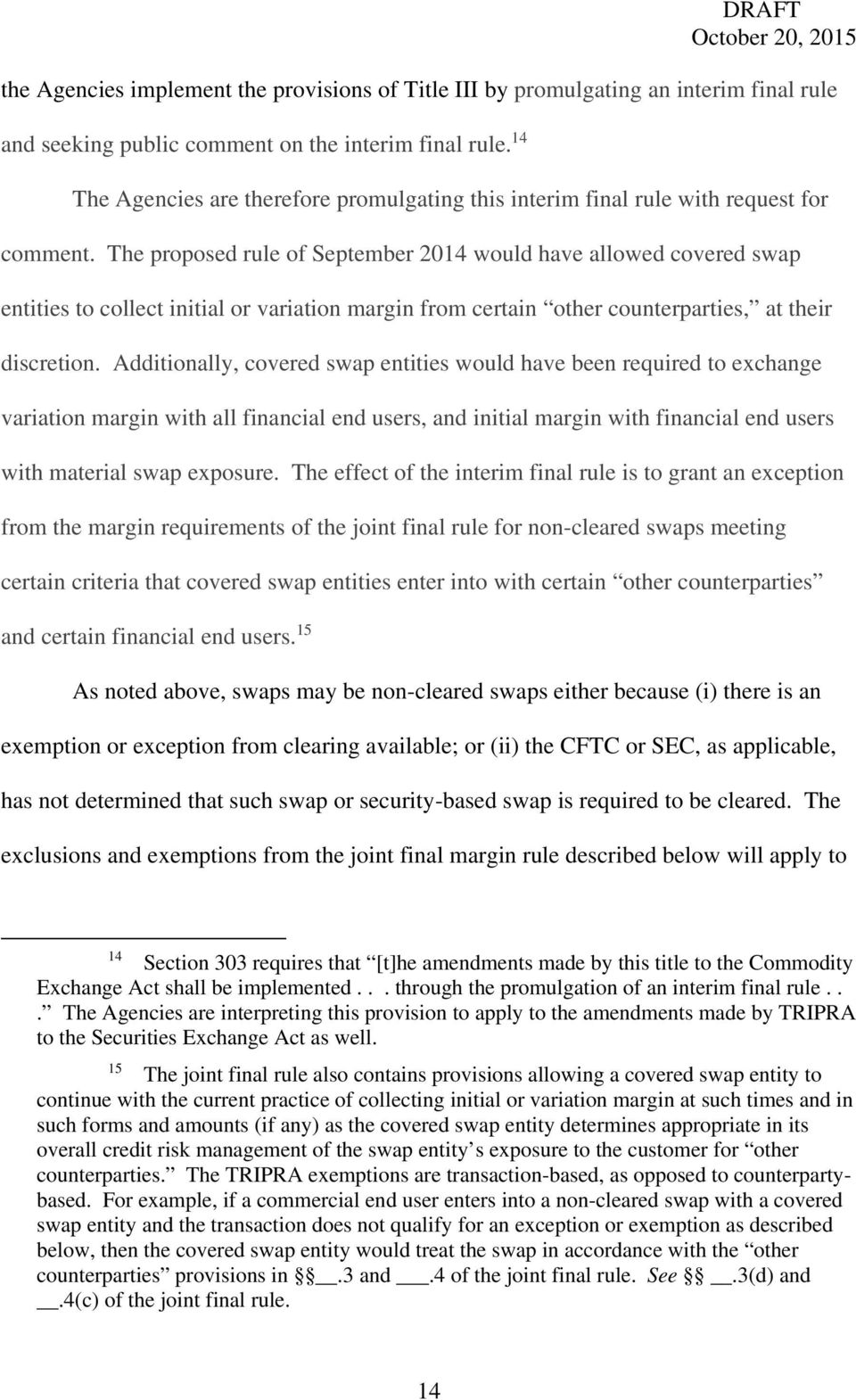 The proposed rule of September 2014 would have allowed covered swap entities to collect initial or variation margin from certain other counterparties, at their discretion.