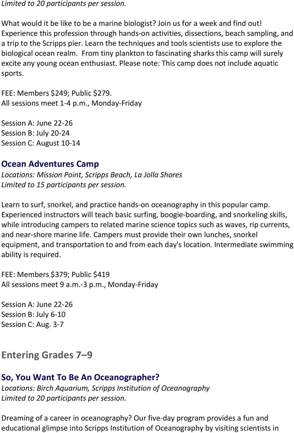 Learn the techniques and tools scientists use to explore the biological ocean realm. From tiny plankton to fascinating sharks this camp will surely excite any young ocean enthusiast.