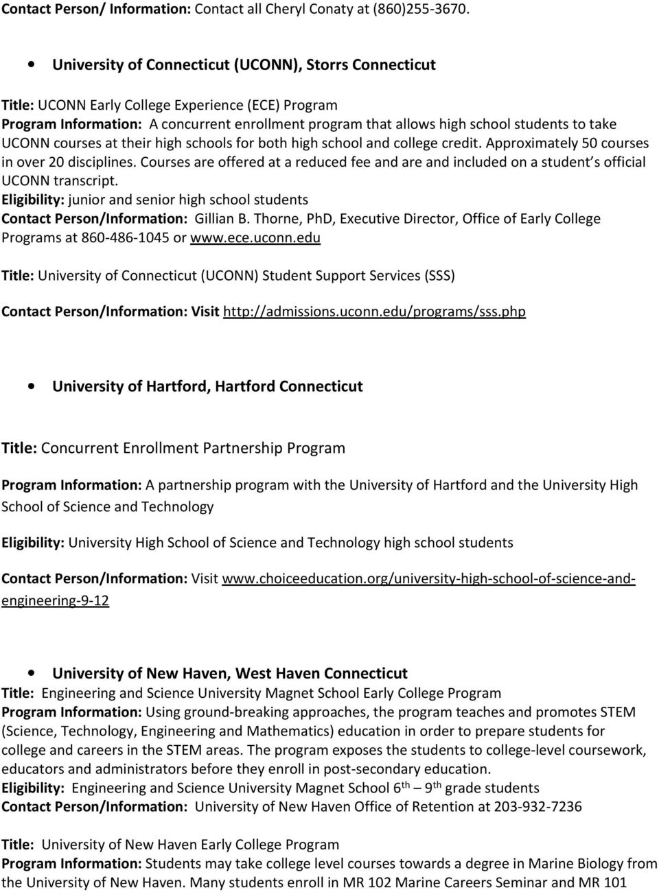 UCONN courses at their high schools for both high school and college credit. Approximately 50 courses in over 20 disciplines.