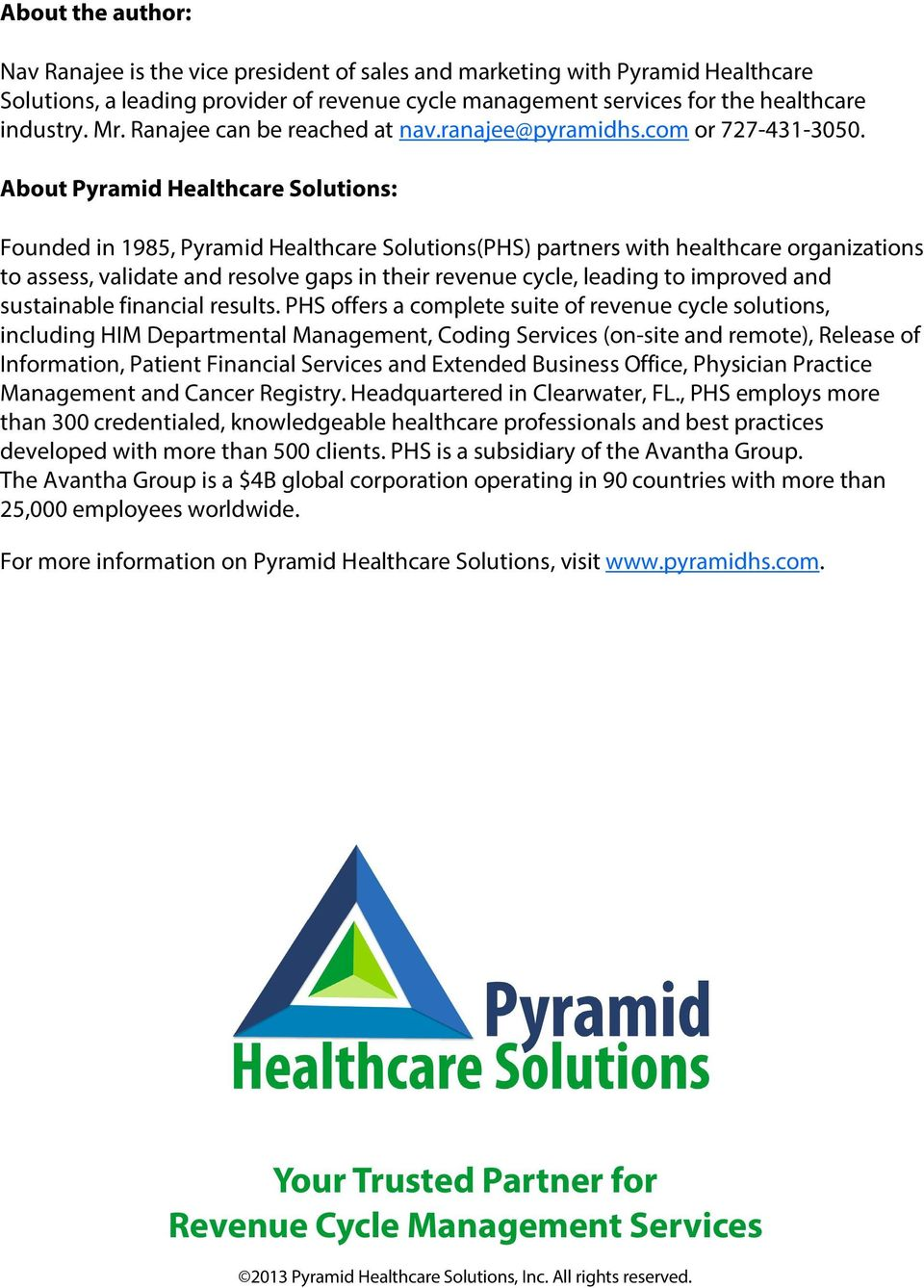 About Pyramid Healthcare Solutions: Founded in 1985, Pyramid Healthcare Solutions(PHS) partners with healthcare organizations to assess, validate and resolve gaps in their revenue cycle, leading to