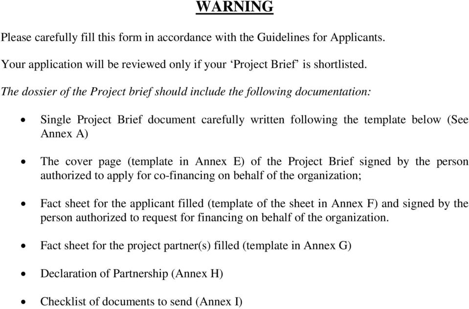 Annex E) of the Project Brief signed by the person authorized to apply for co-financing on behalf of the organization; Fact sheet for the applicant filled (template of the sheet in Annex F) and
