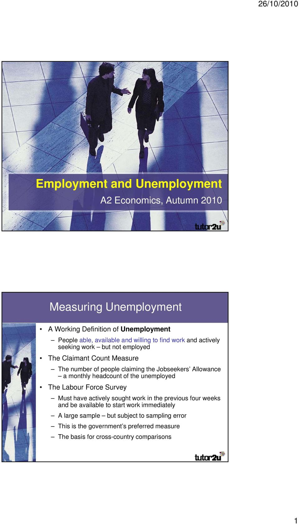of the unemployed The Labour Force Survey Must have actively sought work in the previous four weeks and be available to start work immediately and be