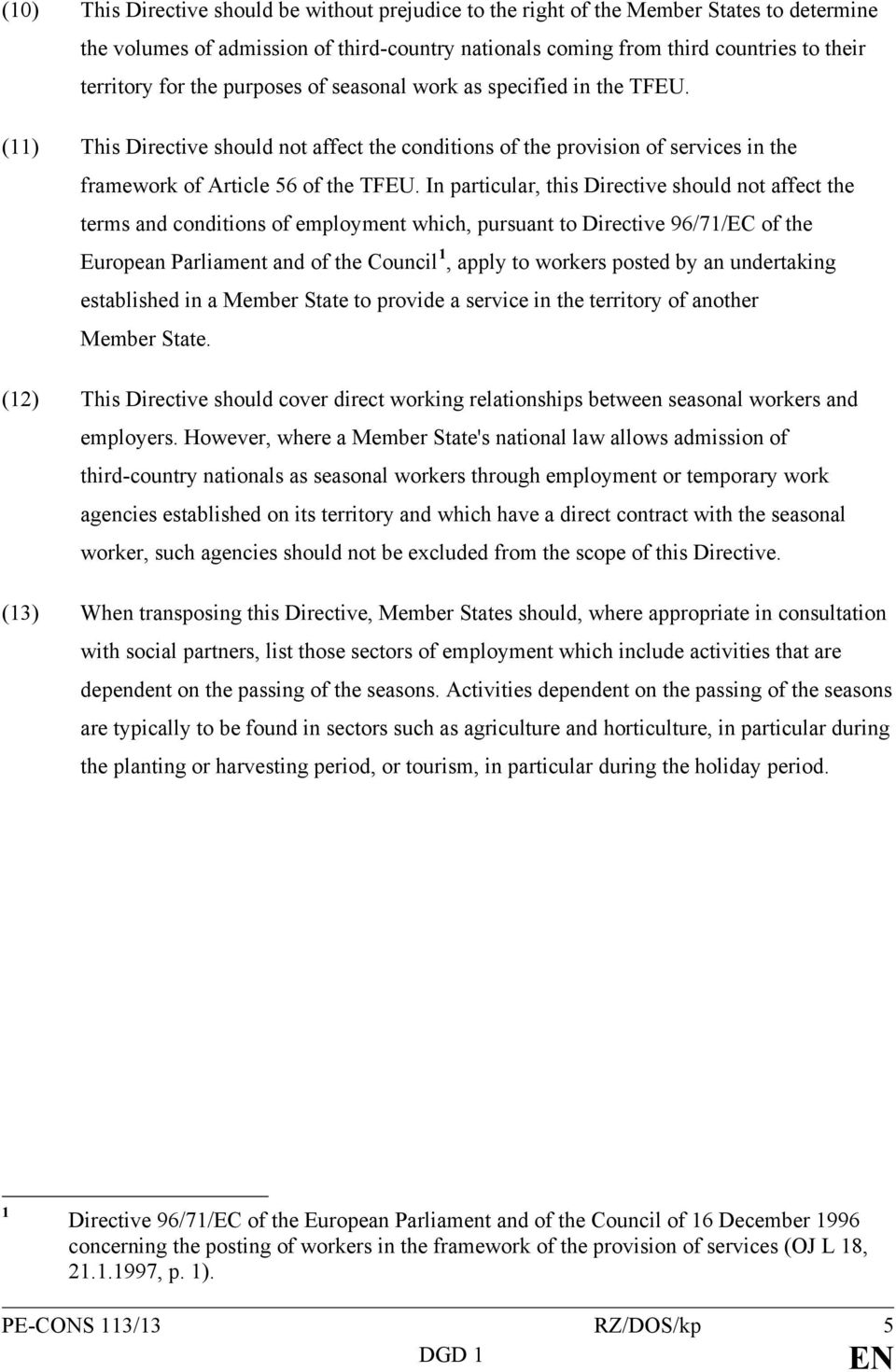In particular, this Directive should not affect the terms and conditions of employment which, pursuant to Directive 96/71/EC of the European Parliament and of the Council 1, apply to workers posted