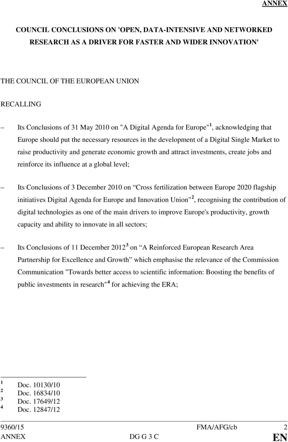 investments, create jobs and reinforce its influence at a global level; Its Conclusions of 3 December 2010 on Cross fertilization between Europe 2020 flagship initiatives Digital Agenda for Europe