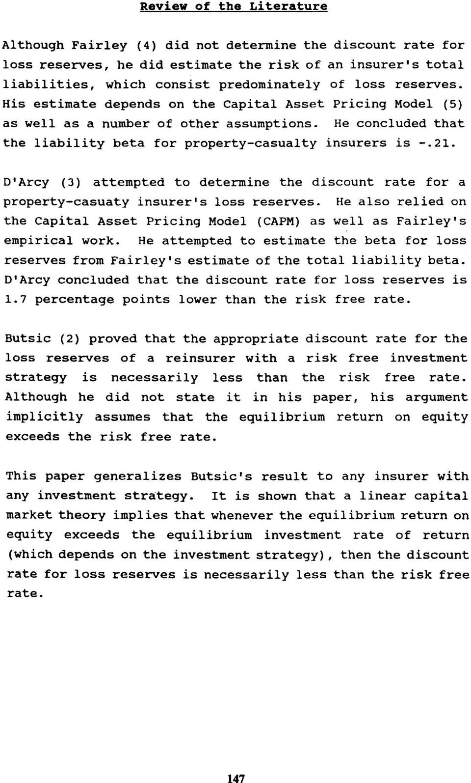 D'Arcy (3) attempted to determine the discount rate for a property-casuaty insurer's loss reserves. He also relied on the Capital Asset Pricing Model (CAPM) as well as Fairley's empirical work.