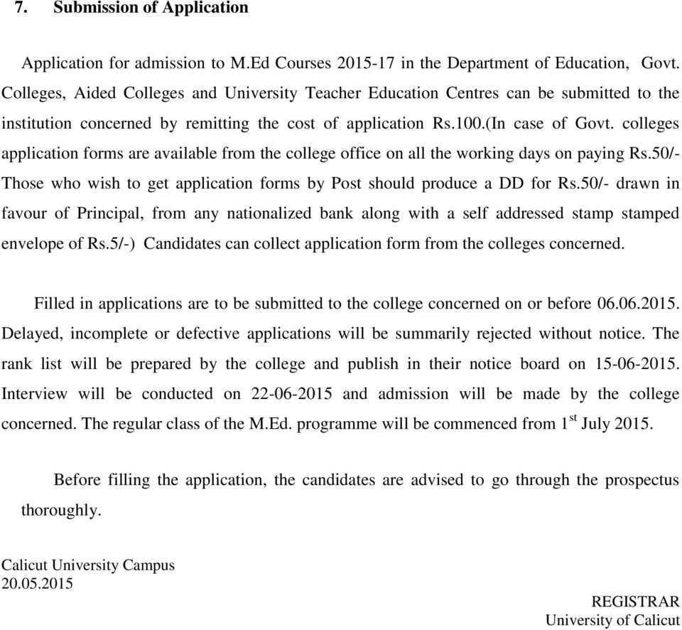 colleges application forms are available from the college office on all the working days on paying Rs.50/- Those who wish to get application forms by Post should produce a DD for Rs.