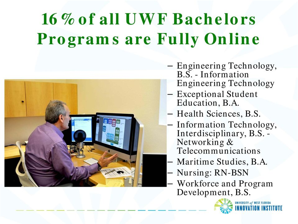 Health Sciences, B.S. Information Technology, Interdisciplinary, B.S. - Networking & Telecommunications Maritime Studies, B.