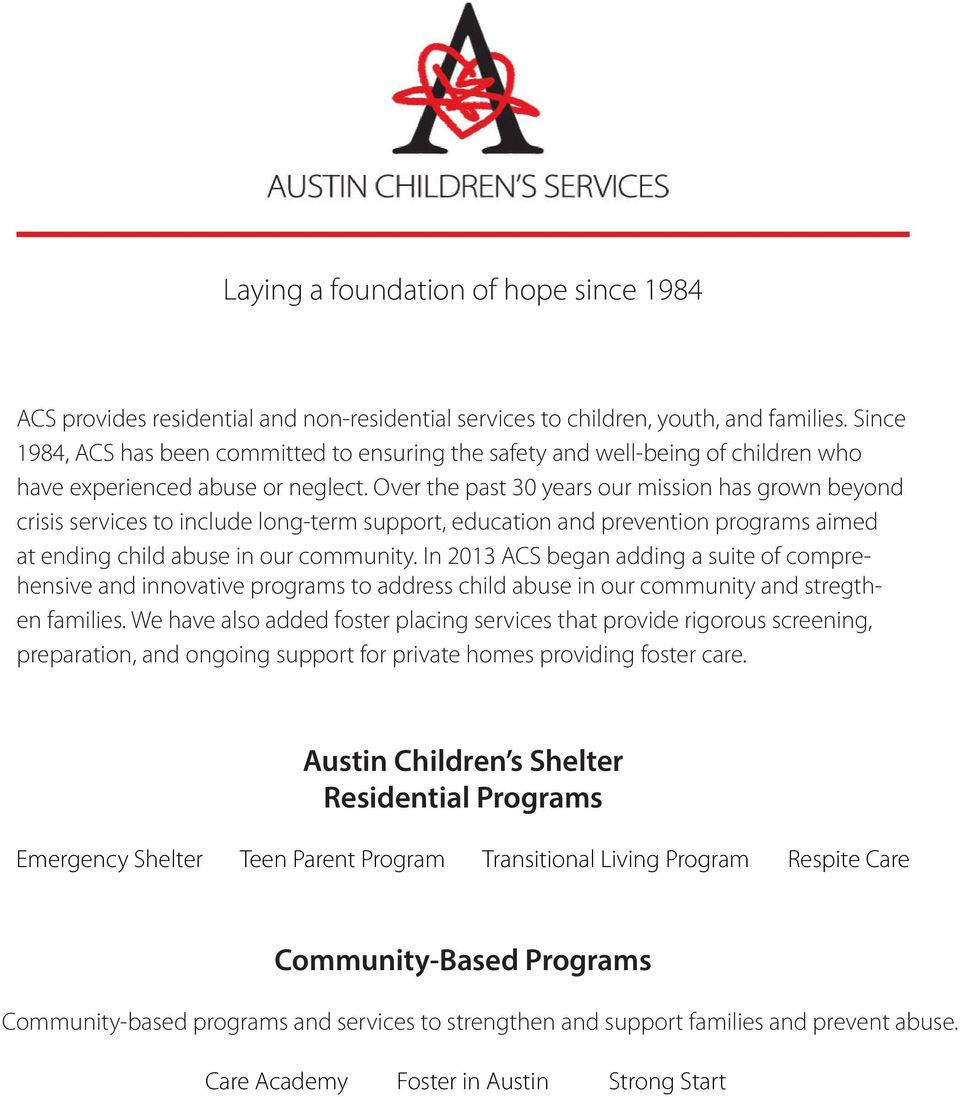 Over the past 30 years our mission has grown beyond crisis services to include long-term support, education and prevention programs aimed at ending child abuse in our community.