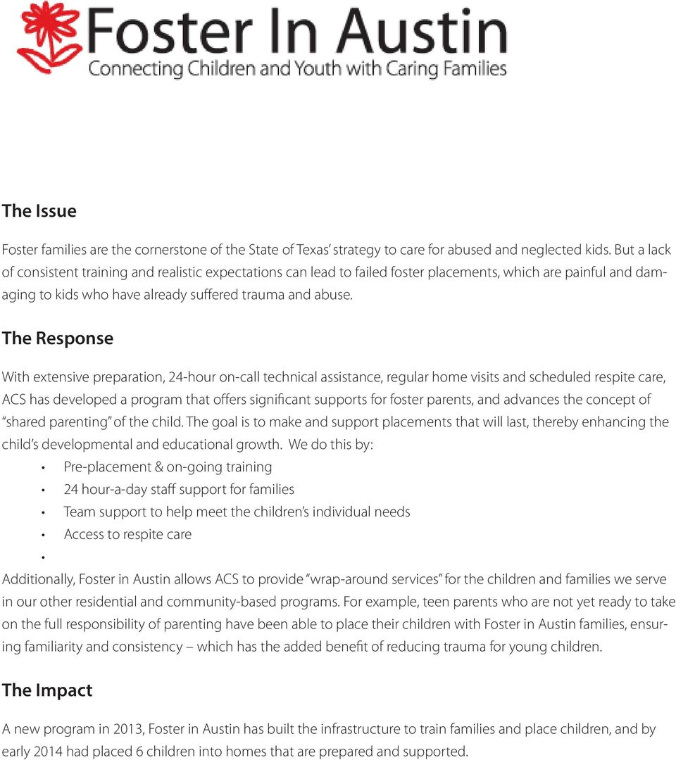 With extensive preparation, 24-hour on-call technical assistance, regular home visits and scheduled respite care, ACS has developed a program that offers significant supports for foster parents, and