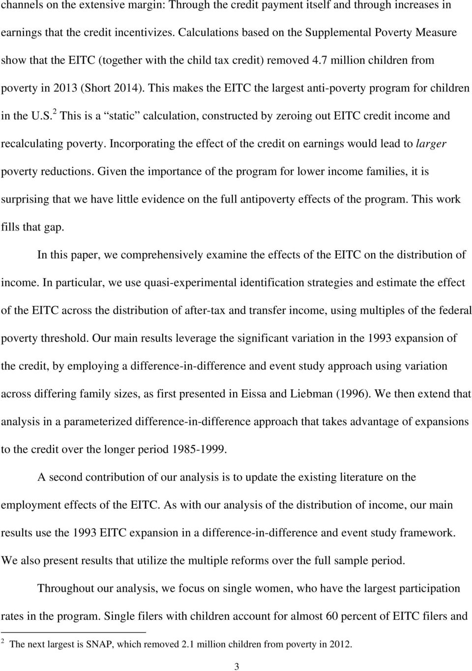 This makes the EITC the largest anti-poverty program for children in the U.S. 2 This is a static calculation, constructed by zeroing out EITC credit income and recalculating poverty.