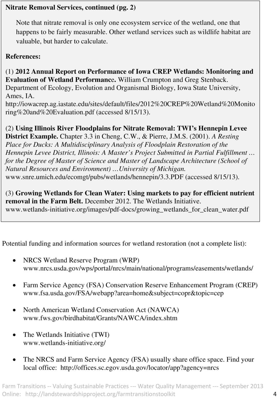 References: (1) 2012 Annual Report on Performance of Iowa CREP Wetlands: Monitoring and Evaluation of Wetland Performance. William Crumpton and Greg Stenback.