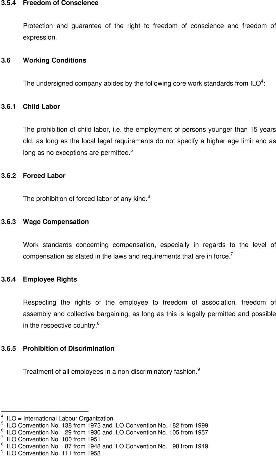 5 3.6.2 Forced Labor The prohibition of forced labor of any kind. 6 3.6.3 Wage Compensation Work standards concerning compensation, especially in regards to the level of compensation as stated in the laws and requirements that are in force.