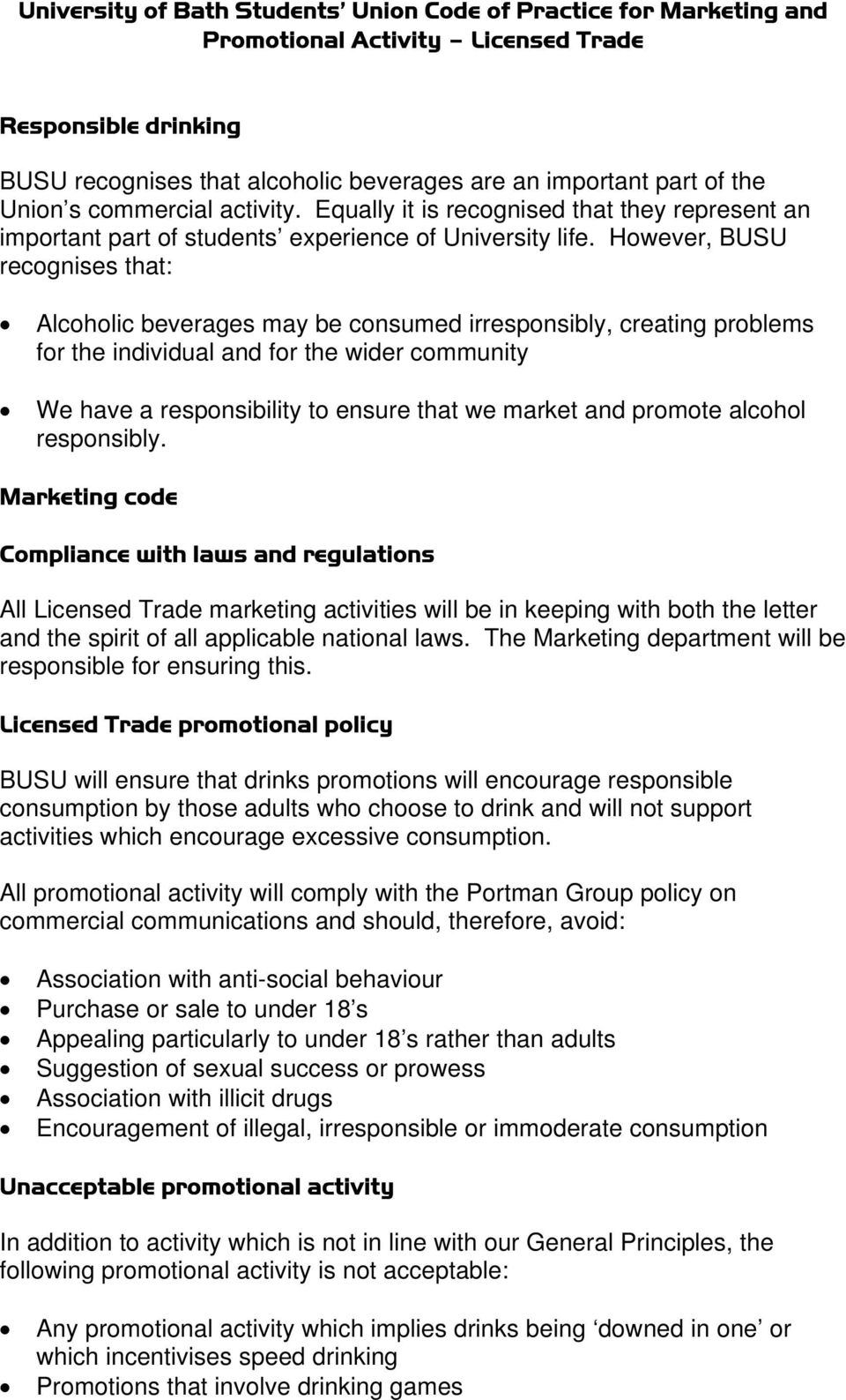 However, BUSU recognises that: Alcoholic beverages may be consumed irresponsibly, creating problems for the individual and for the wider community We have a responsibility to ensure that we market