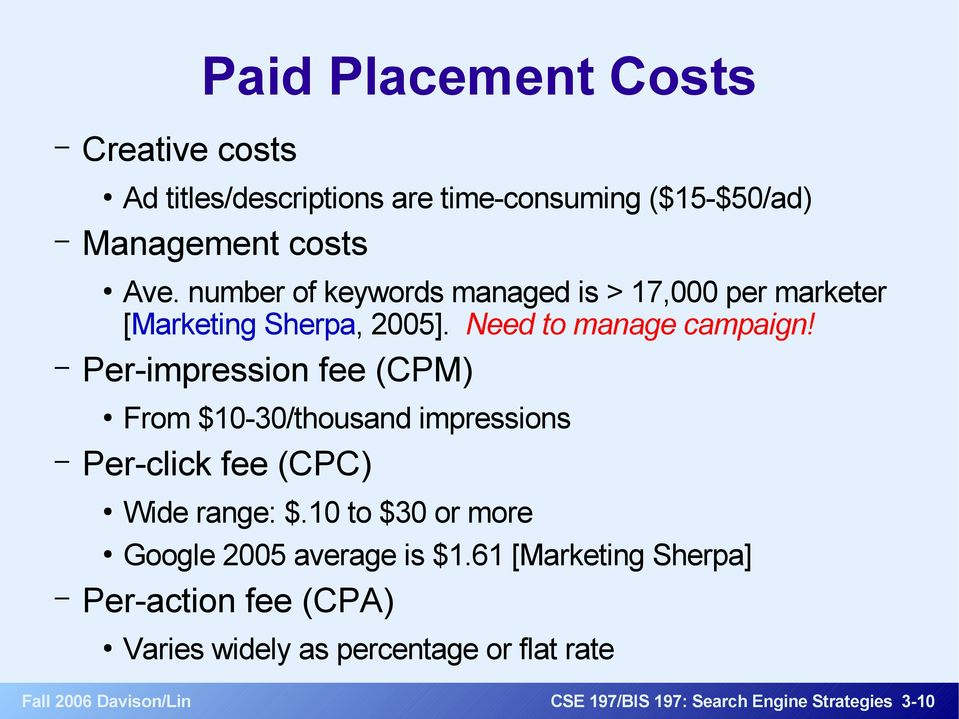 Per-impression fee (CPM) From $10-30/thousand impressions Per-click fee (CPC) Wide range: $.