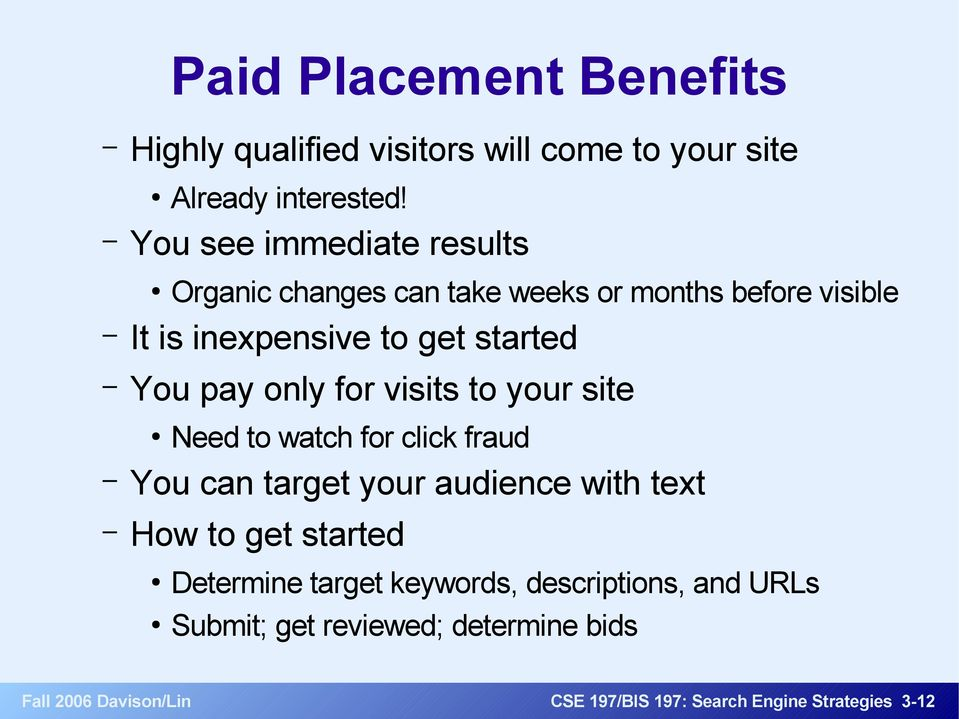 pay only for visits to your site Need to watch for click fraud You can target your audience with text How to get started