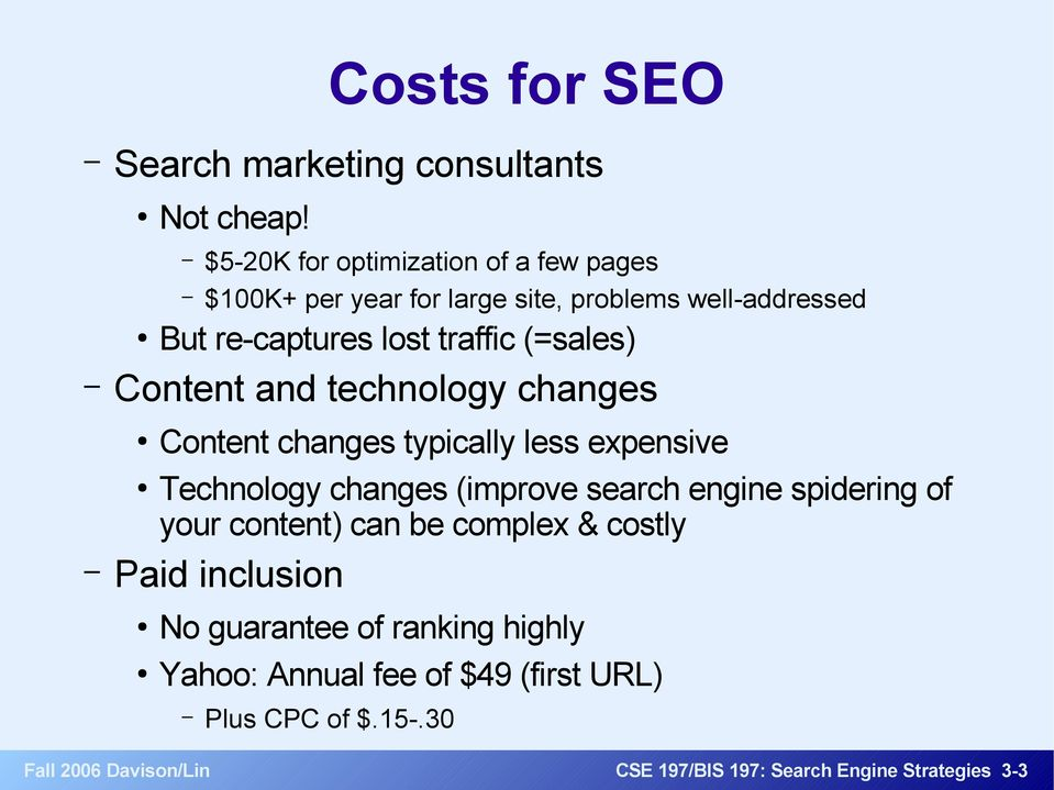 (=sales) Content and technology changes Content changes typically less expensive Technology changes (improve search engine