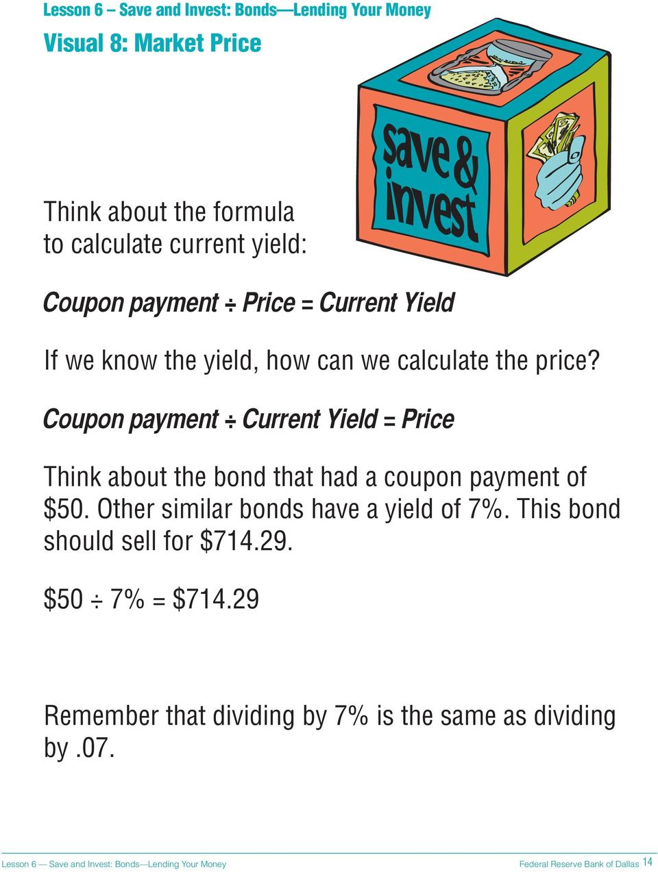 Coupon payment Current Yield = Price Think about the bond that had a coupon payment of $50.