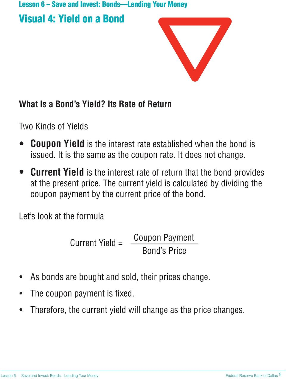 It does not change. Current Yield is the interest rate of return that the bond provides at the present price.