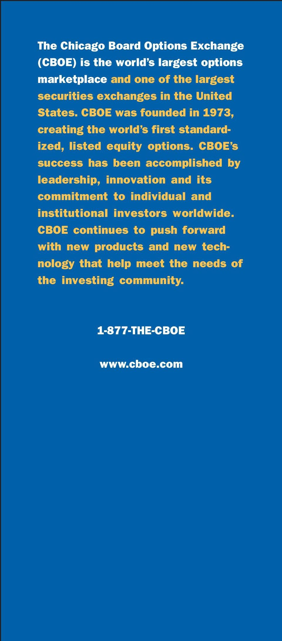 CBOE s success has been accomplished by leadership, innovation and its commitment to individual and institutional investors
