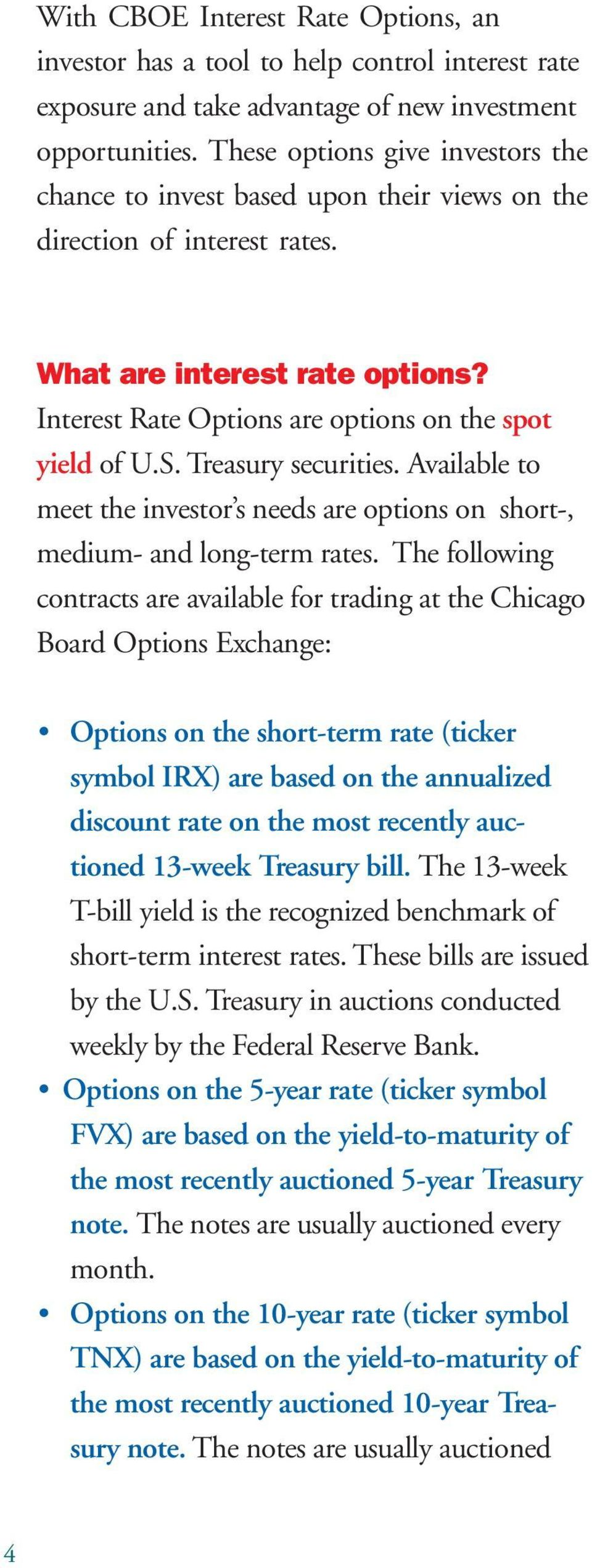 Treasury securities. Available to meet the investor s needs are options on short-, medium- and long-term rates.