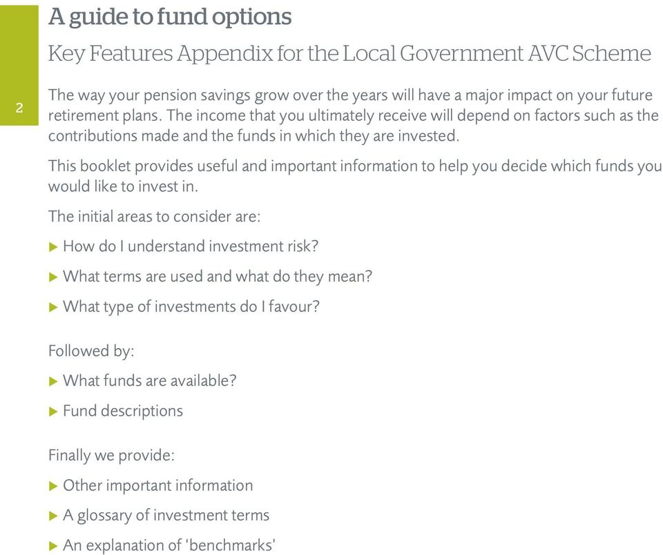 This booklet provides useful and important information to help you decide which funds you would like to invest in. The initial areas to consider are: How do I understand investment risk?