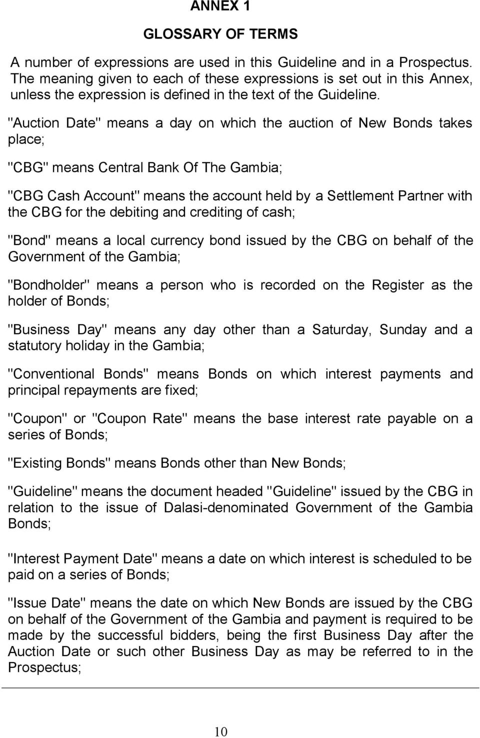 """Auction Date"" means a day on which the auction of New Bonds takes place; ""CBG"" means Central Bank Of The Gambia; ""CBG Cash Account"" means the account held by a Settlement Partner with the CBG for"