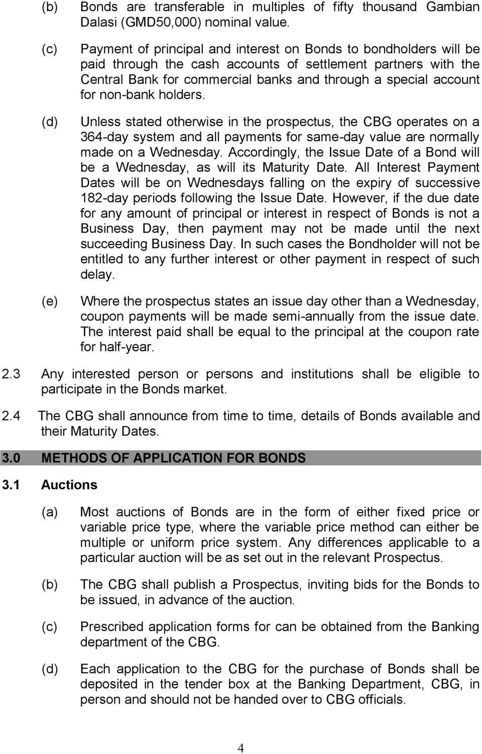 non-bank holders. Unless stated otherwise in the prospectus, the CBG operates on a 364-day system and all payments for same-day value are normally made on a Wednesday.
